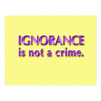 Ignorance is not a crime. Postcard
