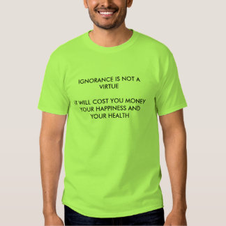 IGNORANCE NOT A VIRTUE T SHIRTS
