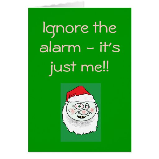 Ignore the alarm - it's just me!! greeting card
