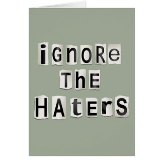 Ignore the haters. card