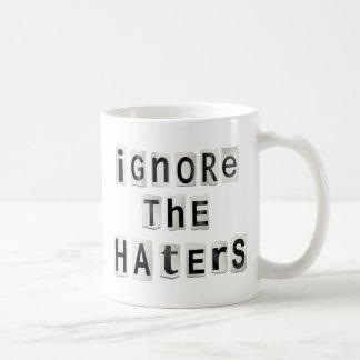 Ignore the haters. coffee mug