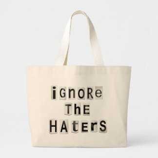 Ignore the haters. large tote bag