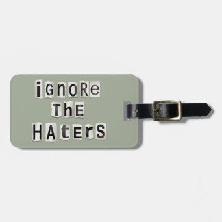Ignore the haters. luggage tag