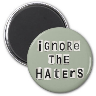 Ignore the haters. magnet