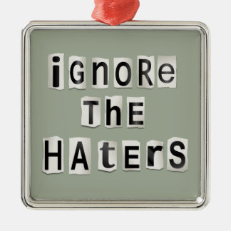 Ignore the haters. metal ornament