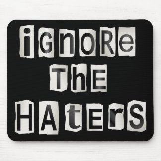 Ignore the haters. mouse pad