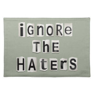 Ignore the haters. placemat