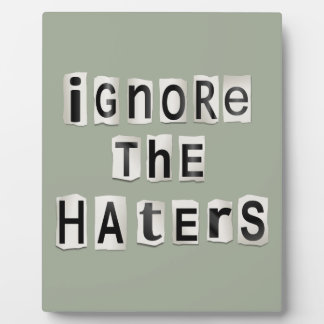 Ignore the haters. plaque