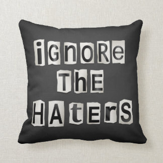 Ignore the haters. throw pillow