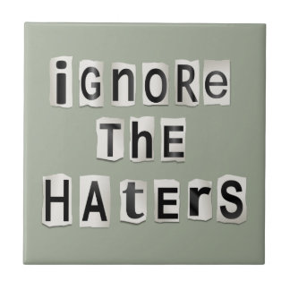 Ignore the haters. tile