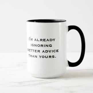 """Ignoring Better Advice"" Mug"