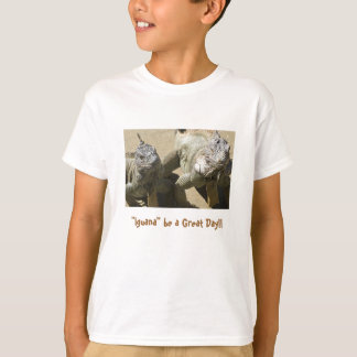 """Iguana"" be a Great Day!! T-Shirt"