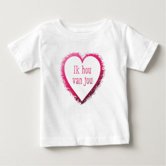 Ik hou van jou , I love you in Dutch Baby T-Shirt
