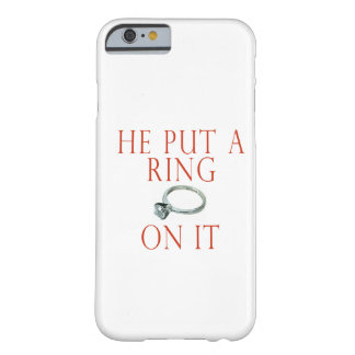 Il a mis un anneau là-dessus coque iPhone 6 barely there