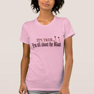 Il est vrai, je suis tout au sujet du sang t-shirts