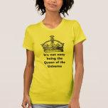 Il n'est pas être facile la reine du Uni… Tee Shirts