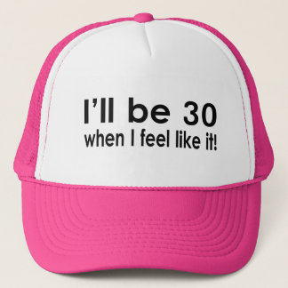 I'll be 30 when I feel like it Trucker Hat