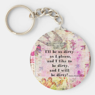 I'll be as dirty as I please EMILY BRONTE QUOTE Keychain