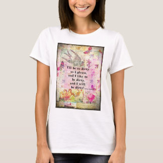 I'll be as dirty as I please EMILY BRONTE QUOTE T-Shirt