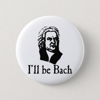 I'll Be Bach 2 Inch Round Button