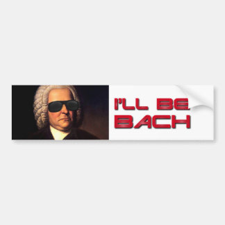 I'll be Bach bumper sticker