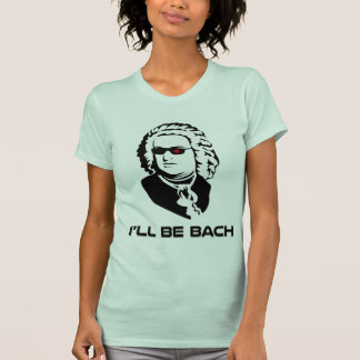 I'll Be Johann Sebastian Bach Shirt