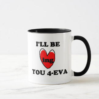 I'll Be Loving You 4-eva Mug