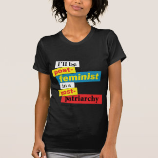 I'll be post-feminist in a post-pa... - Customized T-Shirt
