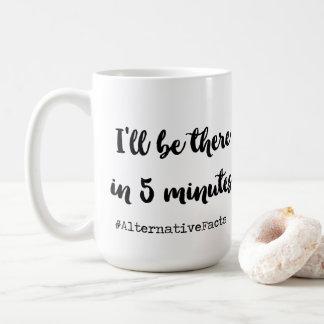 I'll be there in 5 min coffee mug