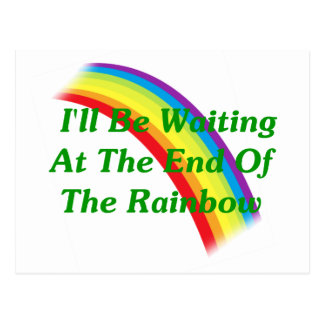I'll Be Waiting At The End Of The Rainbow Postcard