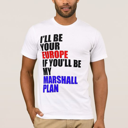I'll Be Your Europe... T-Shirt
