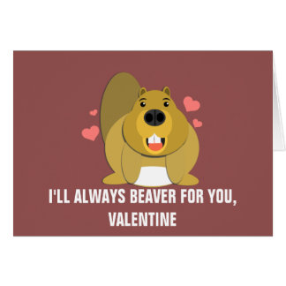 I'll Beaver For You Valentine Greeting Card