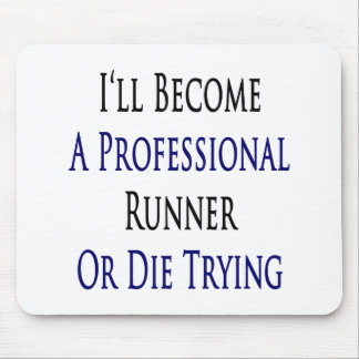I'll Become A Professional Runner Or Die Trying Mouse Pad