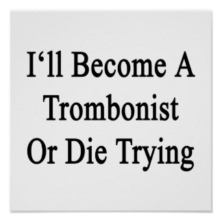 I'll Become A Trombonist Or Die Trying Poster