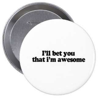 I'll bet you that i'm awesome 4 inch round button