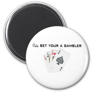 ill bet your a gambler 2 inch round magnet