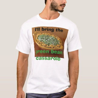 I'll bring the green bean cassarole T-Shirt