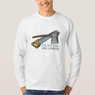Ill Cut You Like Lumber T-Shirt