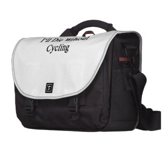 I'll Die Without Cycling Laptop Commuter Bag