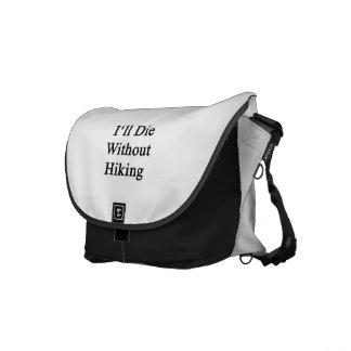 I'll Die Without Hiking Messenger Bag