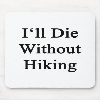 I'll Die Without Hiking Mousepads