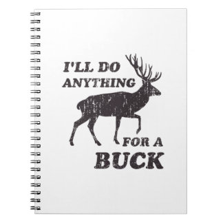 I'll Do Anything for a Buck Hunting Notebooks