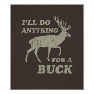 I'll Do Anything for a Buck Hunting Poster