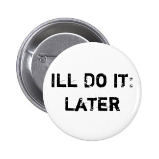 Ill Do It: Later Button