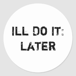 Ill Do It: Later Sticker