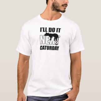 I'll Do It Next Caturday T-Shirt