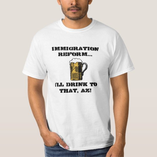 I'll Drink To That, AZ! T-Shirt