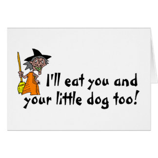 I'll Eat You And Your Little Dog Too Card