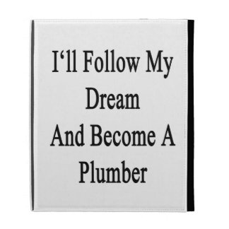 I'll Follow My Dream And Become A Plumber iPad Folio Covers