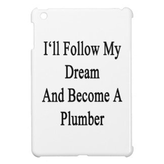 I'll Follow My Dream And Become A Plumber iPad Mini Covers